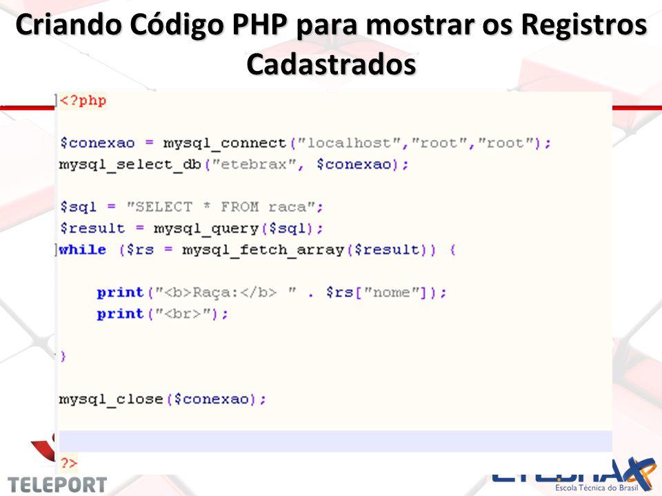 Criando Código PHP para mostrar os Registros Cadastrados