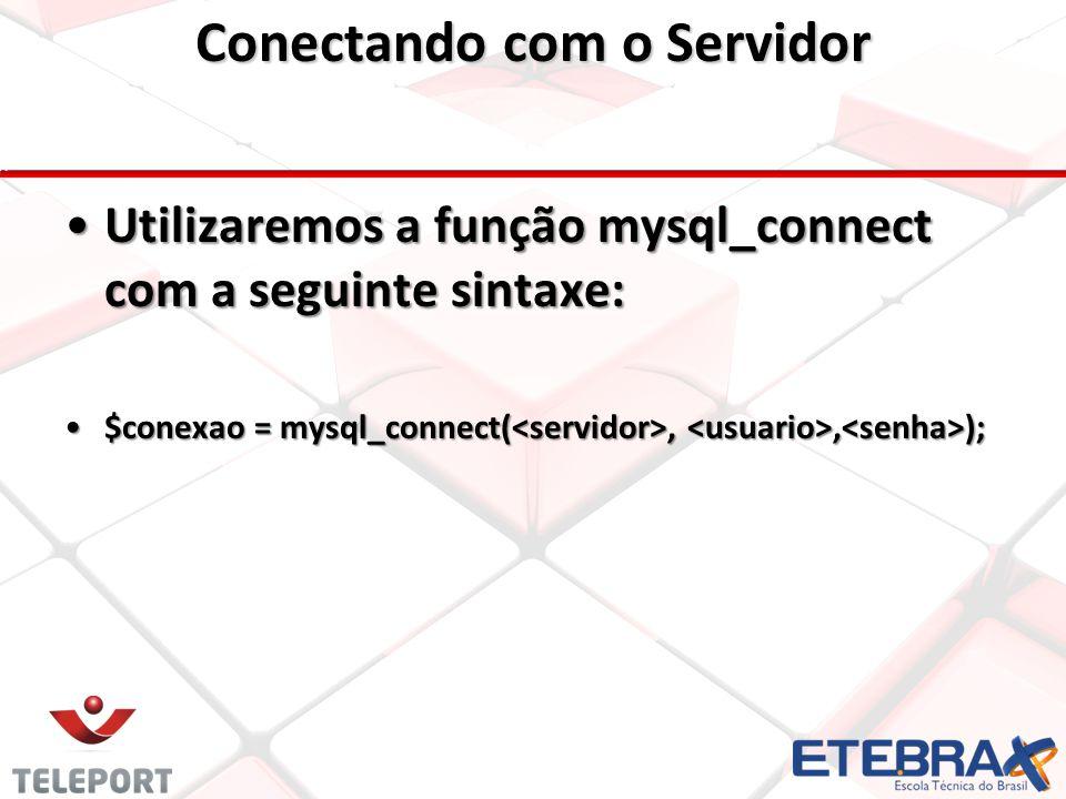 Utilizaremos a função mysql_connect com a seguinte sintaxe: $conexao = mysql_connect(<servidor>, <usuario>,<senha>);