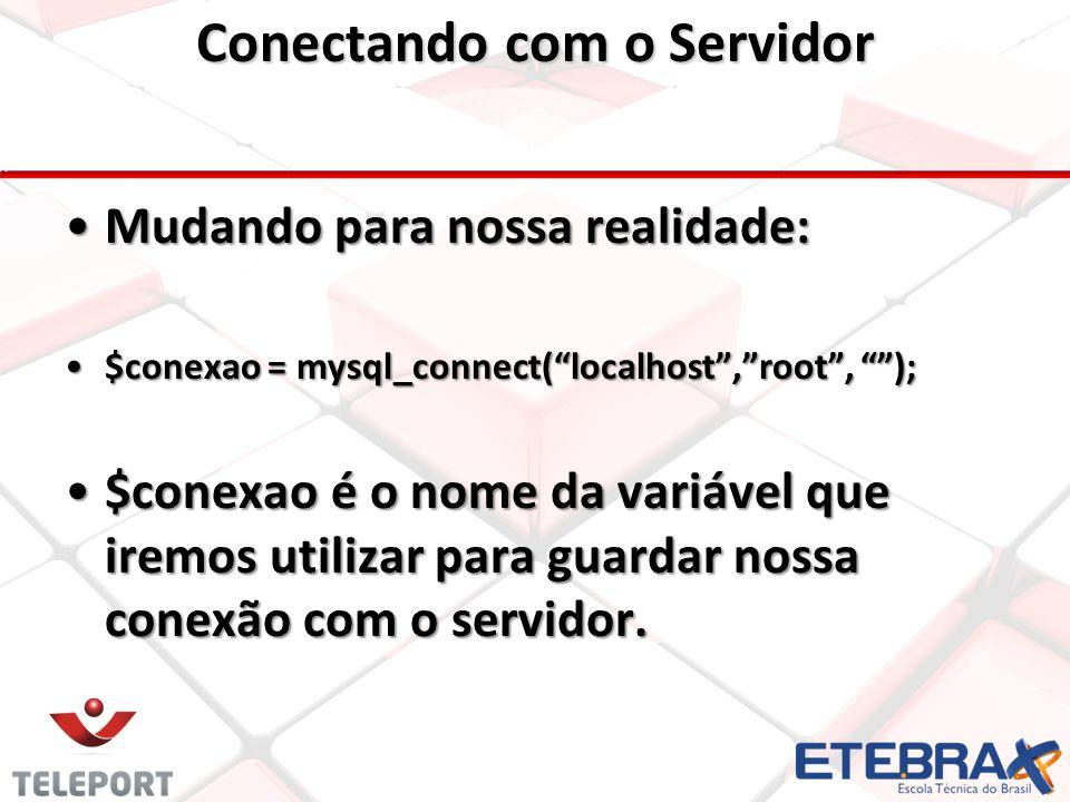 Mudando para nossa realidade: $conexao = mysql_connect( localhost , root , ); $conexao é o nome da variável que iremos utilizar para guardar nossa conexão com o servidor.