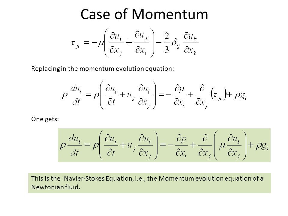 Case of Momentum This is the Navier-Stokes Equation, i.e., the Momentum evolution equation of a Newtonian fluid.