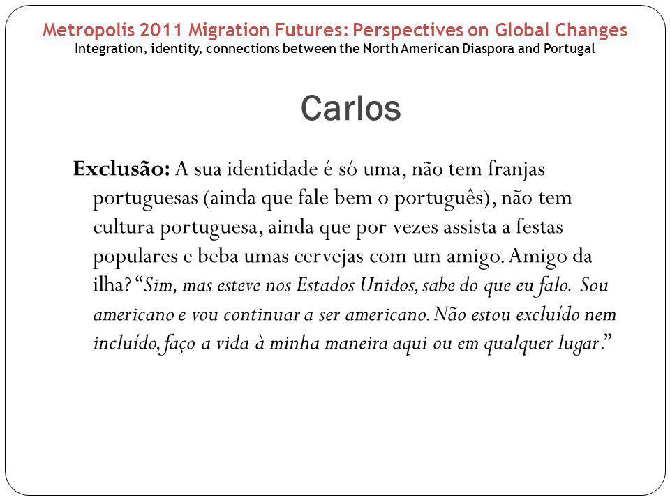 Carlos Exclusão: A sua identidade é só uma, não tem franjas portuguesas (ainda que fale bem o português), não tem cultura portuguesa, ainda que por vezes assista a festas populares e beba umas cervejas com um amigo.
