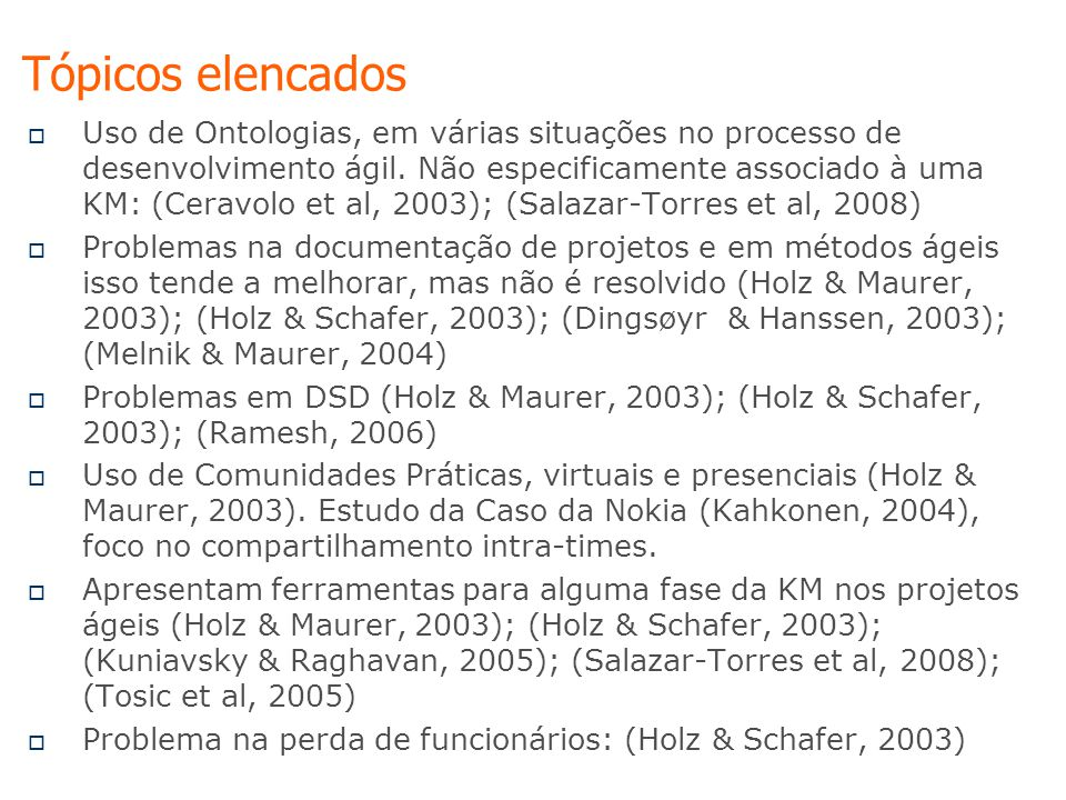  Uso de Ontologias, em várias situações no processo de desenvolvimento ágil. Não especificamente associado à uma KM: (Ceravolo et al, 2003); (Salazar