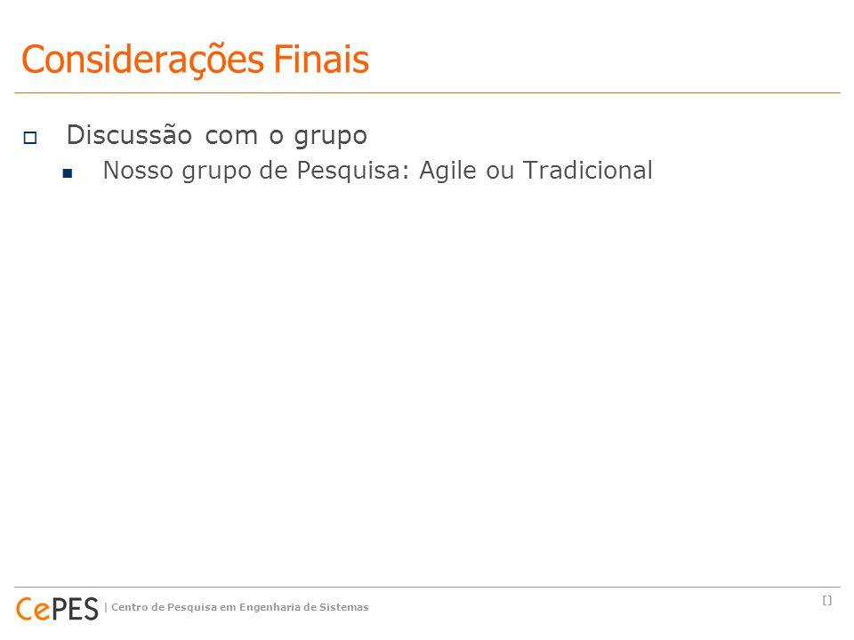 Considerações Finais  Discussão com o grupo Nosso grupo de Pesquisa: Agile ou Tradicional [] | Centro de Pesquisa em Engenharia de Sistemas