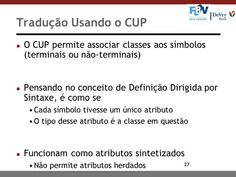 27 Tradução Usando o CUP n O CUP permite associar classes aos símbolos (terminais ou não-terminais) n Pensando no conceito de Definição Dirigida por S