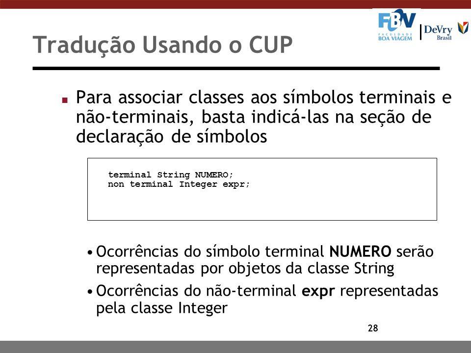 28 Tradução Usando o CUP n Para associar classes aos símbolos terminais e não-terminais, basta indicá-las na seção de declaração de símbolos Ocorrênci