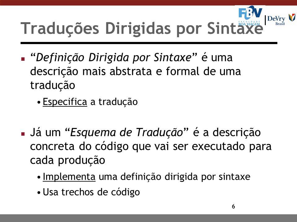 17 Esquema de Tradução n É uma extensão do conceito de SDD Possui trechos de código como regras semânticas (que passam a ser chamadas ações semânticas) Controla a ordem de execução das ações semânticas n Implementação da tradução (ou da SDD) Mais concreta