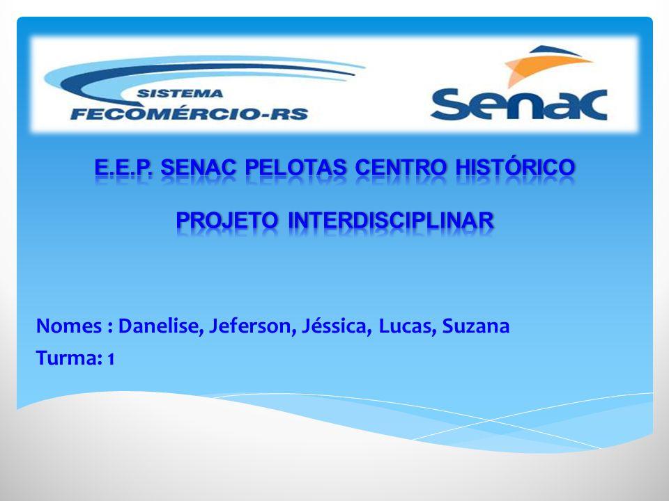 Nomes : Danelise, Jeferson, Jéssica, Lucas, Suzana Turma: 1