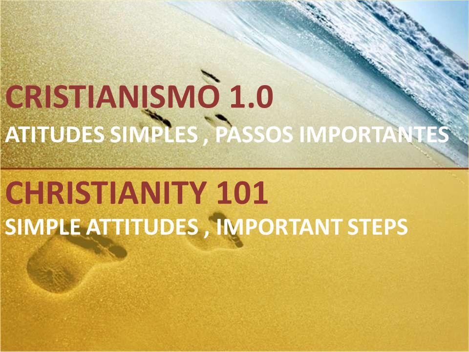 CRISTIANISMO 1.0 ATITUDES SIMPLES, PASSOS IMPORTANTES CHRISTIANITY 101 SIMPLE ATTITUDES, IMPORTANT STEPS