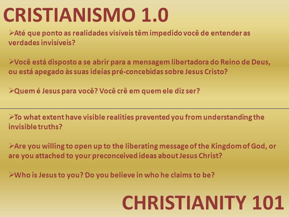 CRISTIANISMO 1.0 CHRISTIANITY 101  Até que ponto as realidades visíveis têm impedido você de entender as verdades invisíveis?  Você está disposto a