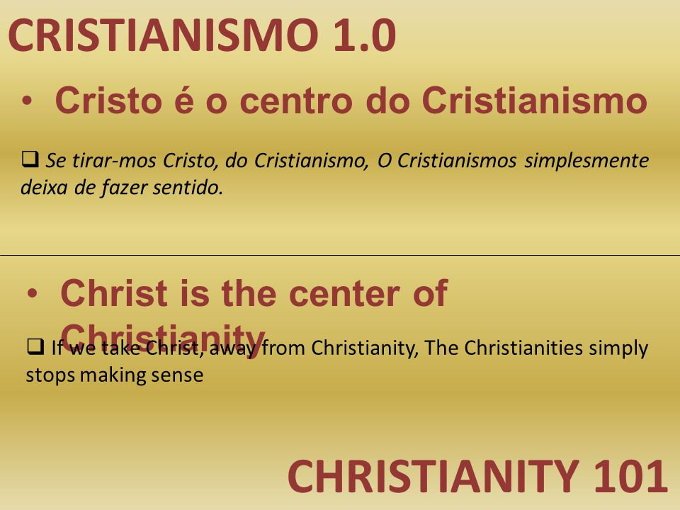 CRISTIANISMO 1.0 CHRISTIANITY 101 Cristo é o centro do Cristianismo Christ is the center of Christianity  Se tirar-mos Cristo, do Cristianismo, O Cri