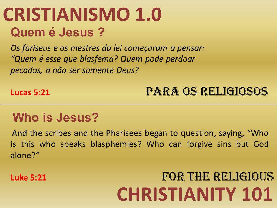 CRISTIANISMO 1.0 CHRISTIANITY 101 Quem é Jesus ? Who is Jesus? Para os religiosos For the religious Os fariseus e os mestres da lei começaram a pensar