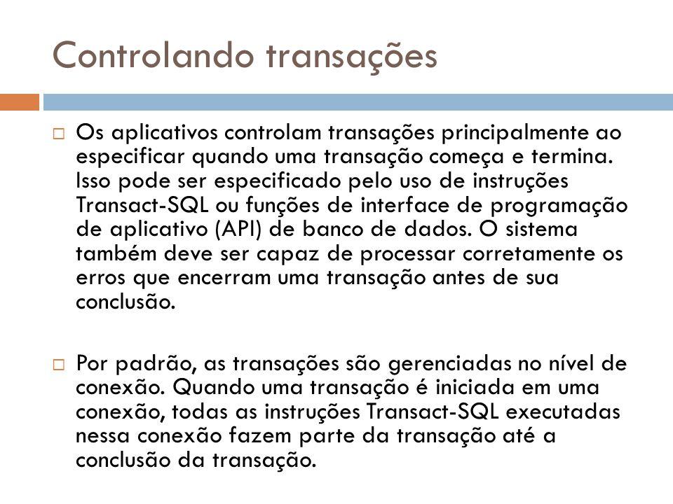 Controlando transações  Os aplicativos controlam transações principalmente ao especificar quando uma transação começa e termina.
