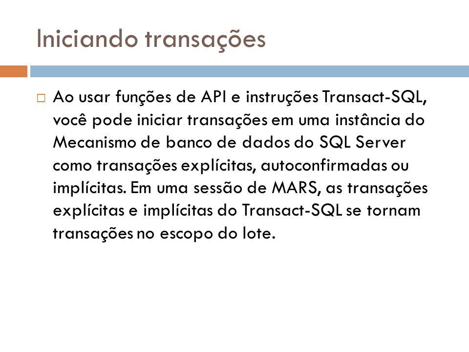 Iniciando transações  Ao usar funções de API e instruções Transact-SQL, você pode iniciar transações em uma instância do Mecanismo de banco de dados do SQL Server como transações explícitas, autoconfirmadas ou implícitas.