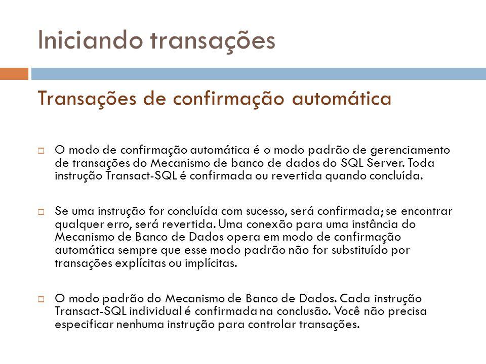 Iniciando transações  O modo de confirmação automática é o modo padrão de gerenciamento de transações do Mecanismo de banco de dados do SQL Server.