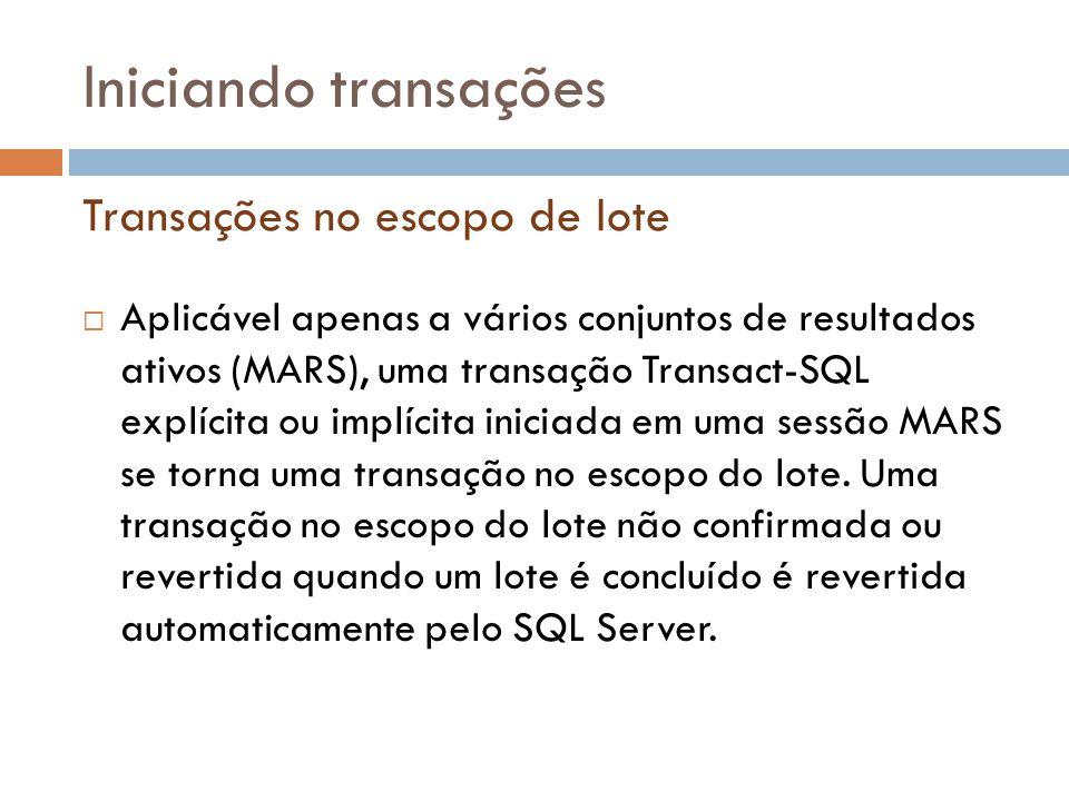 Iniciando transações  Aplicável apenas a vários conjuntos de resultados ativos (MARS), uma transação Transact-SQL explícita ou implícita iniciada em uma sessão MARS se torna uma transação no escopo do lote.