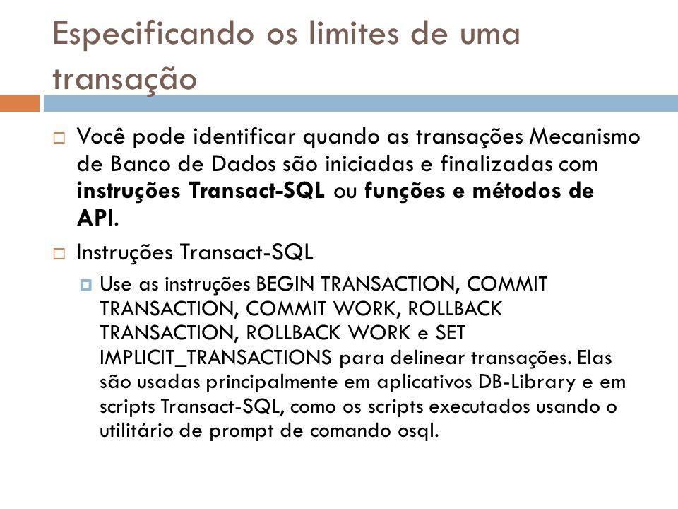 Especificando os limites de uma transação  Você pode identificar quando as transações Mecanismo de Banco de Dados são iniciadas e finalizadas com instruções Transact-SQL ou funções e métodos de API.