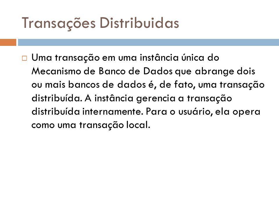 Transações Distribuidas  Uma transação em uma instância única do Mecanismo de Banco de Dados que abrange dois ou mais bancos de dados é, de fato, uma transação distribuída.