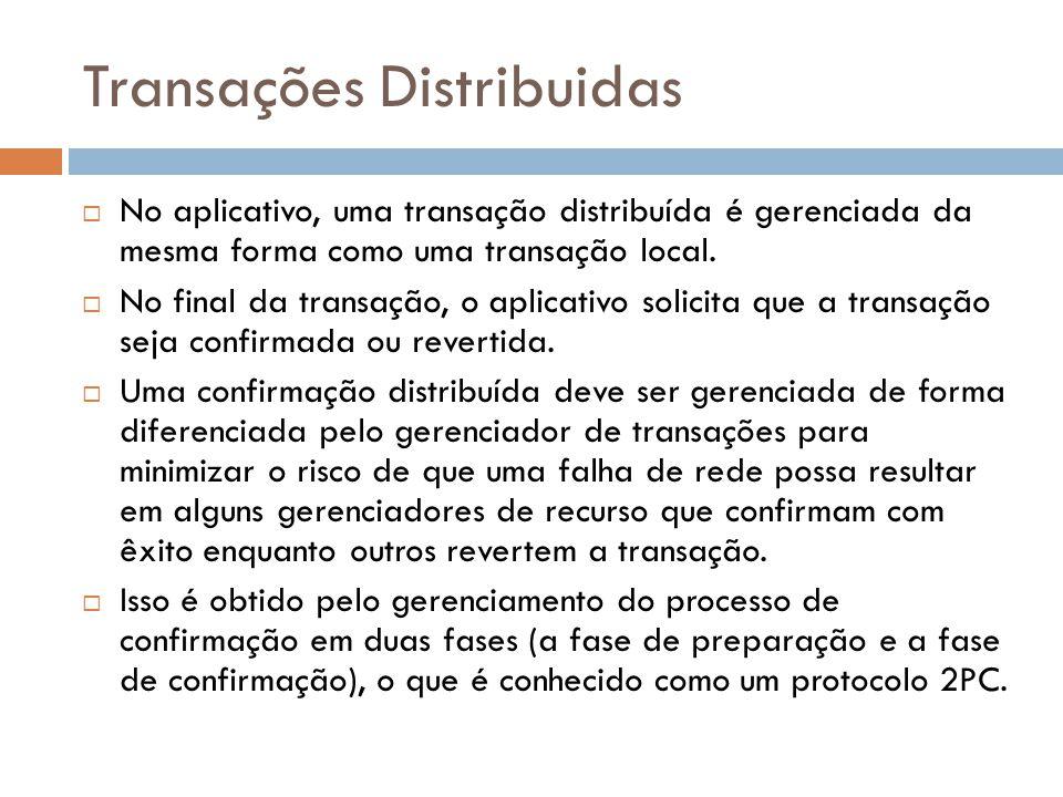 Transações Distribuidas  No aplicativo, uma transação distribuída é gerenciada da mesma forma como uma transação local.