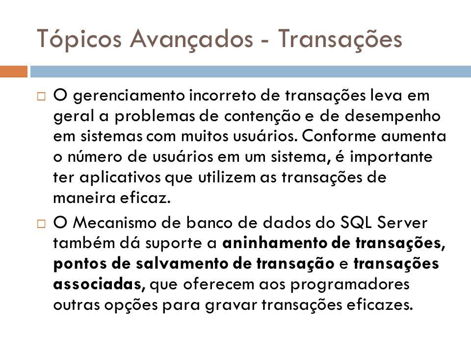 Tópicos Avançados - Transações  O gerenciamento incorreto de transações leva em geral a problemas de contenção e de desempenho em sistemas com muitos usuários.