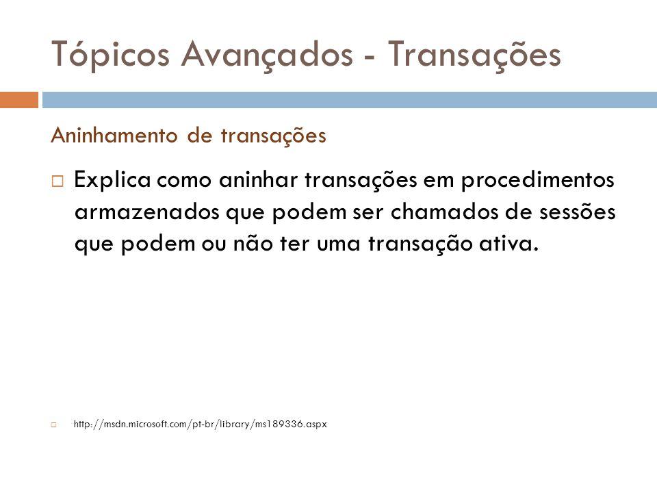 Tópicos Avançados - Transações  Explica como aninhar transações em procedimentos armazenados que podem ser chamados de sessões que podem ou não ter uma transação ativa.
