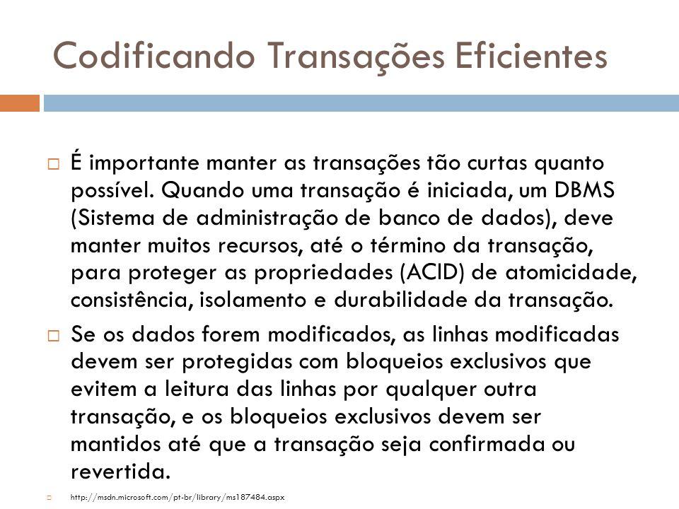 Codificando Transações Eficientes  É importante manter as transações tão curtas quanto possível.