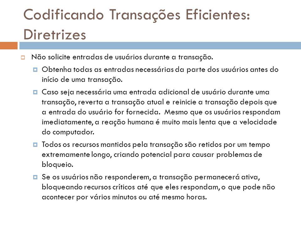 Codificando Transações Eficientes: Diretrizes  Não solicite entradas de usuários durante a transação.