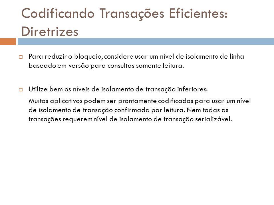 Codificando Transações Eficientes: Diretrizes  Para reduzir o bloqueio, considere usar um nível de isolamento de linha baseado em versão para consultas somente leitura.