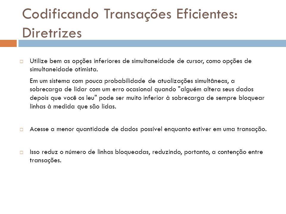 Codificando Transações Eficientes: Diretrizes  Utilize bem as opções inferiores de simultaneidade de cursor, como opções de simultaneidade otimista.
