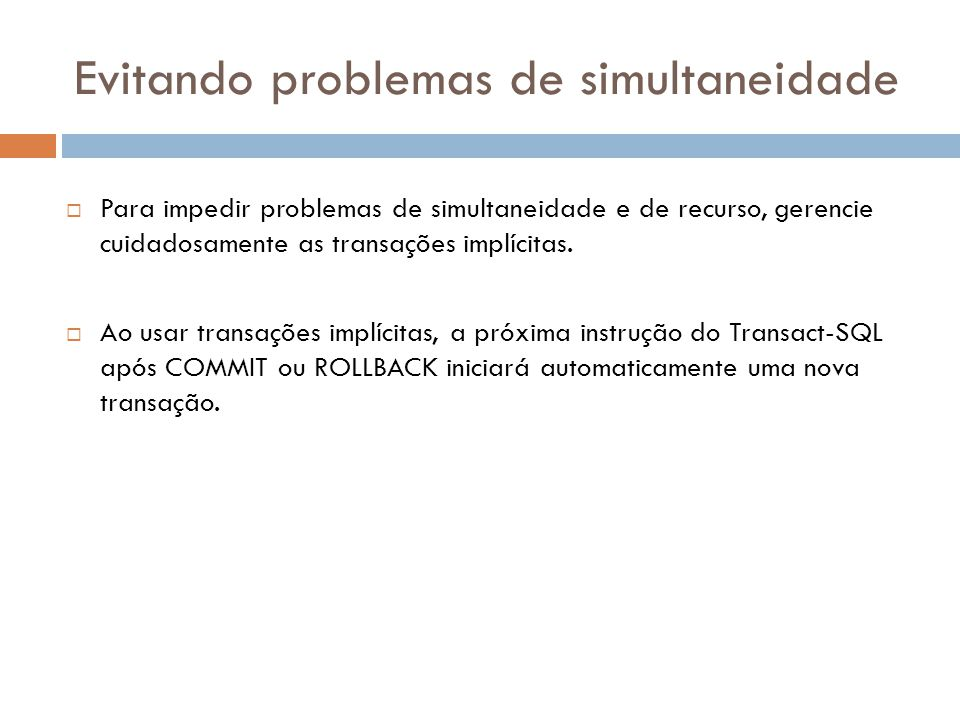 Evitando problemas de simultaneidade  Para impedir problemas de simultaneidade e de recurso, gerencie cuidadosamente as transações implícitas.