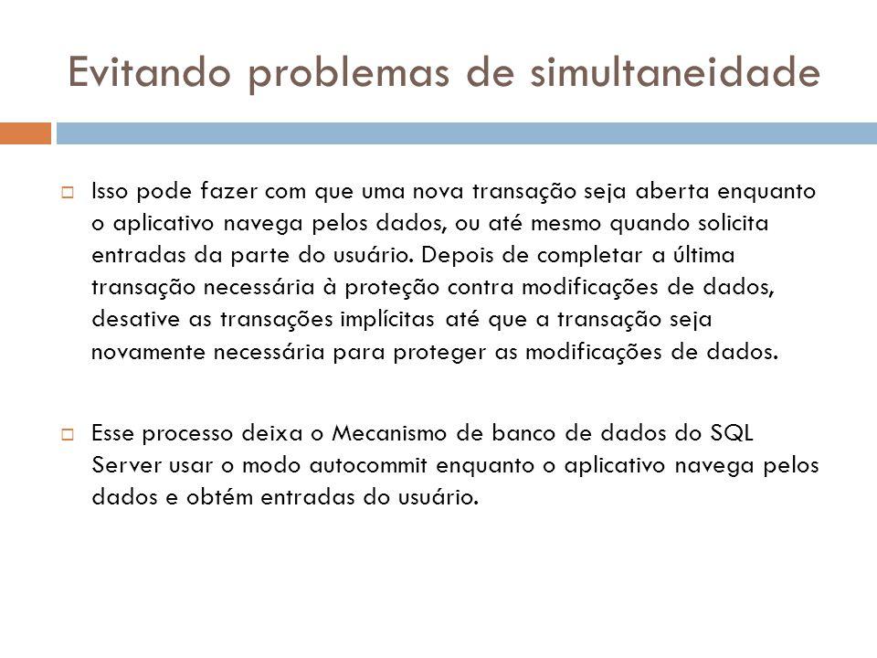 Evitando problemas de simultaneidade  Isso pode fazer com que uma nova transação seja aberta enquanto o aplicativo navega pelos dados, ou até mesmo quando solicita entradas da parte do usuário.