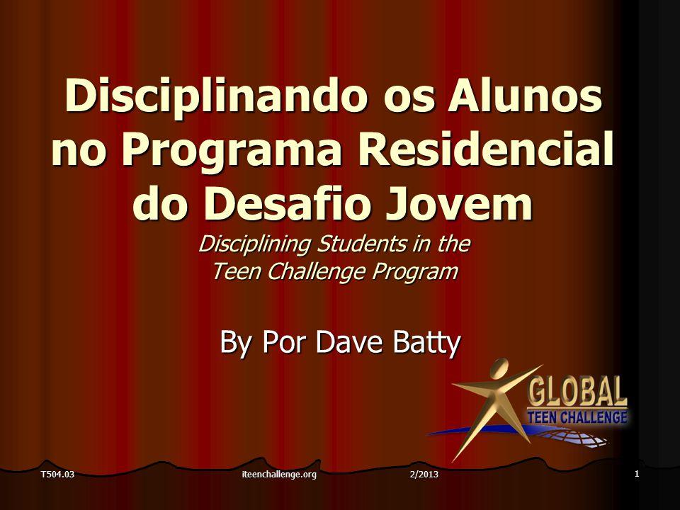 T504.032 Capítulo 1 A disciplina na sua vida Lesson 1 Discipline in your life iteenchallenge.org 2/2013