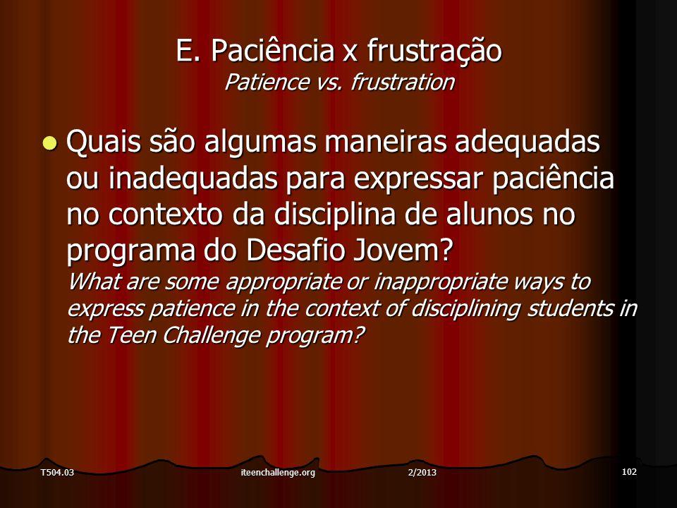 E. Paciência x frustração Patience vs. frustration Quais são algumas maneiras adequadas ou inadequadas para expressar paciência no contexto da discipl