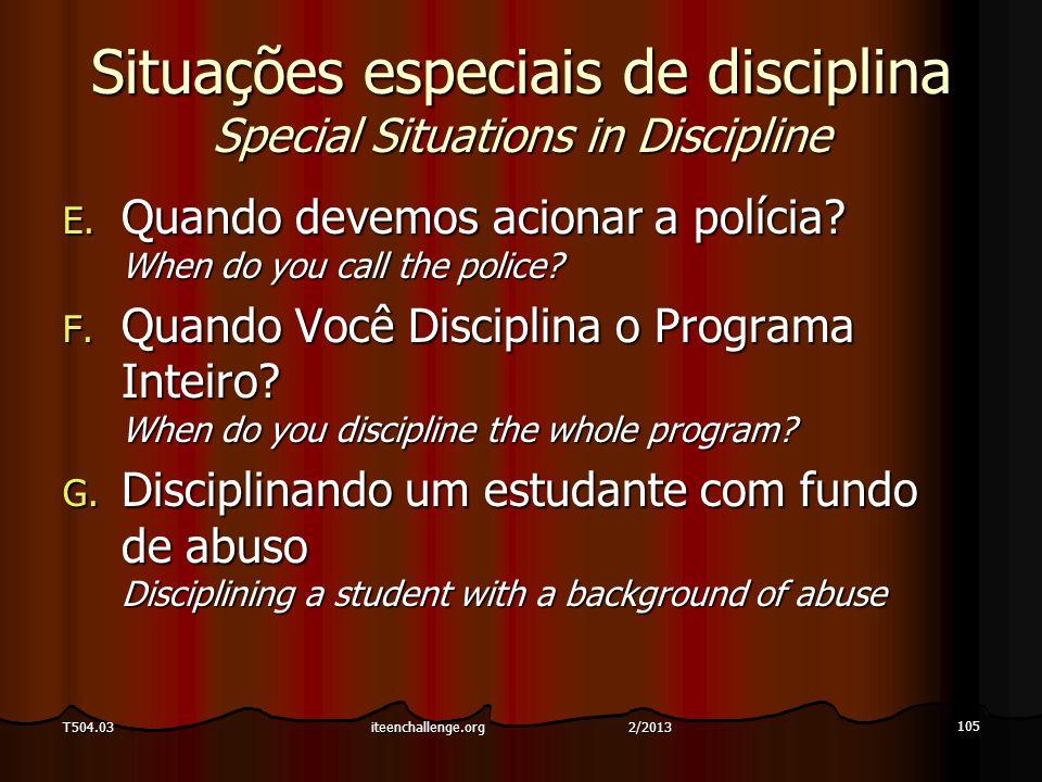 Situações especiais de disciplina Special Situations in Discipline E. Quando devemos acionar a polícia? When do you call the police? F. Quando Você Di