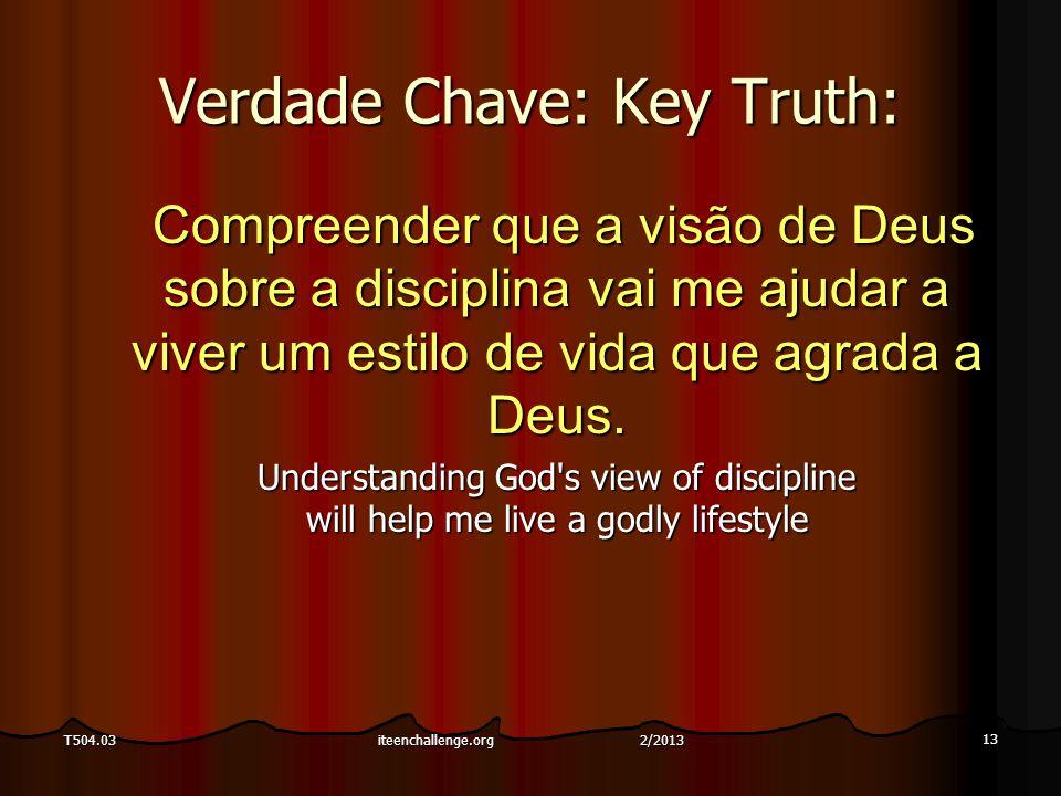 Verdade Chave: Key Truth: Compreender que a visão de Deus sobre a disciplina vai me ajudar a viver um estilo de vida que agrada a Deus. Compreender qu