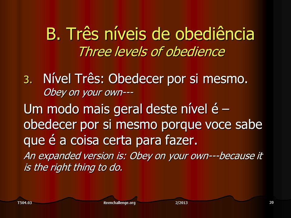 20 T504.03 B. Três níveis de obediência Three levels of obedience 3. Nível Três: Obedecer por si mesmo. Obey on your own--- Um modo mais geral deste n