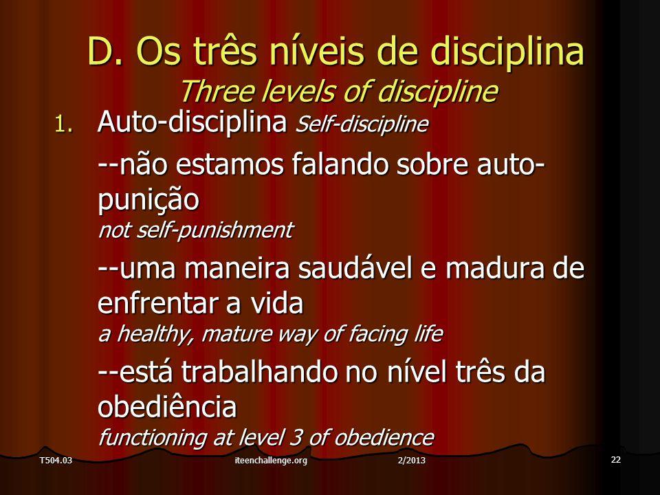 22 T504.03 D. Os três níveis de disciplina Three levels of discipline 1. Auto-disciplina Self-discipline --não estamos falando sobre auto- punição not