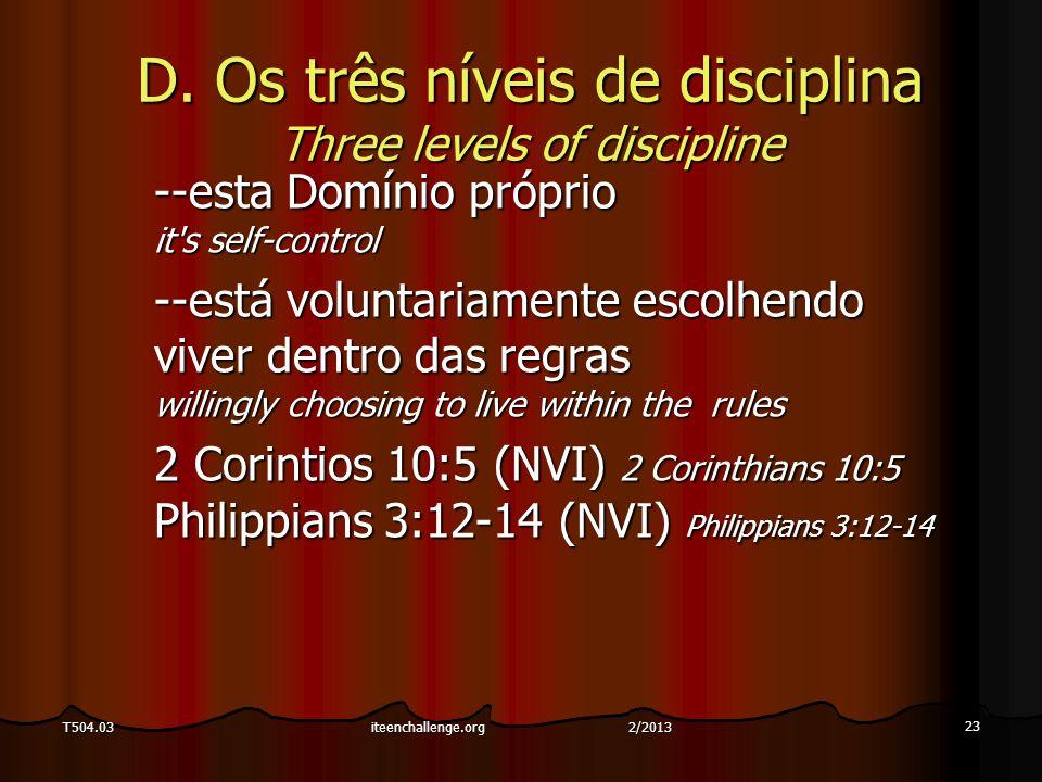23 T504.03 D. Os três níveis de disciplina Three levels of discipline --esta Domínio próprio it's self-control --está voluntariamente escolhendo viver