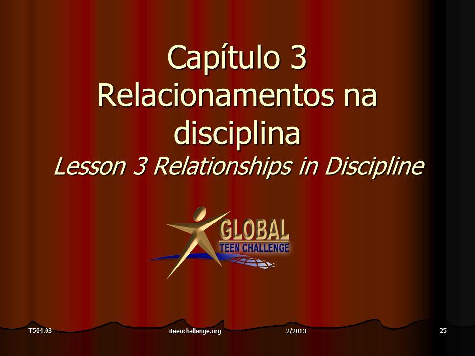 T504.0325 Capítulo 3 Relacionamentos na disciplina Lesson 3 Relationships in Discipline iteenchallenge.org 2/2013