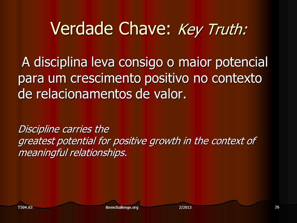 Verdade Chave: Key Truth: A disciplina leva consigo o maior potencial para um crescimento positivo no contexto de relacionamentos de valor. A discipli