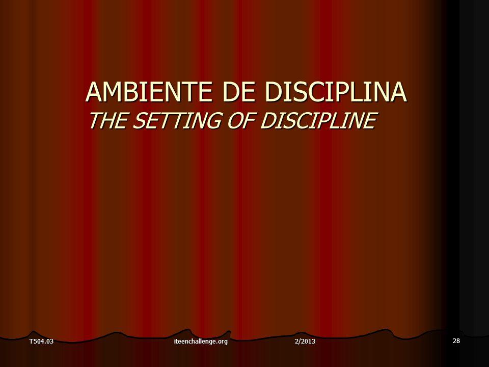 AMBIENTE DE DISCIPLINA THE SETTING OF DISCIPLINE 28 T504.03iteenchallenge.org 2/2013