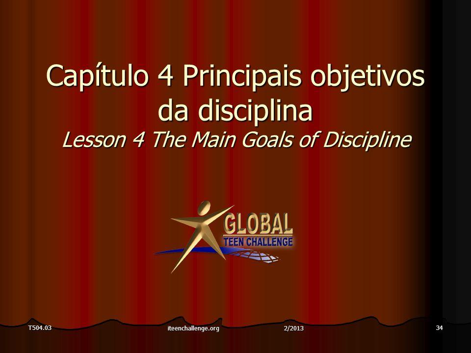 T504.0334 Capítulo 4 Principais objetivos da disciplina Lesson 4 The Main Goals of Discipline iteenchallenge.org 2/2013