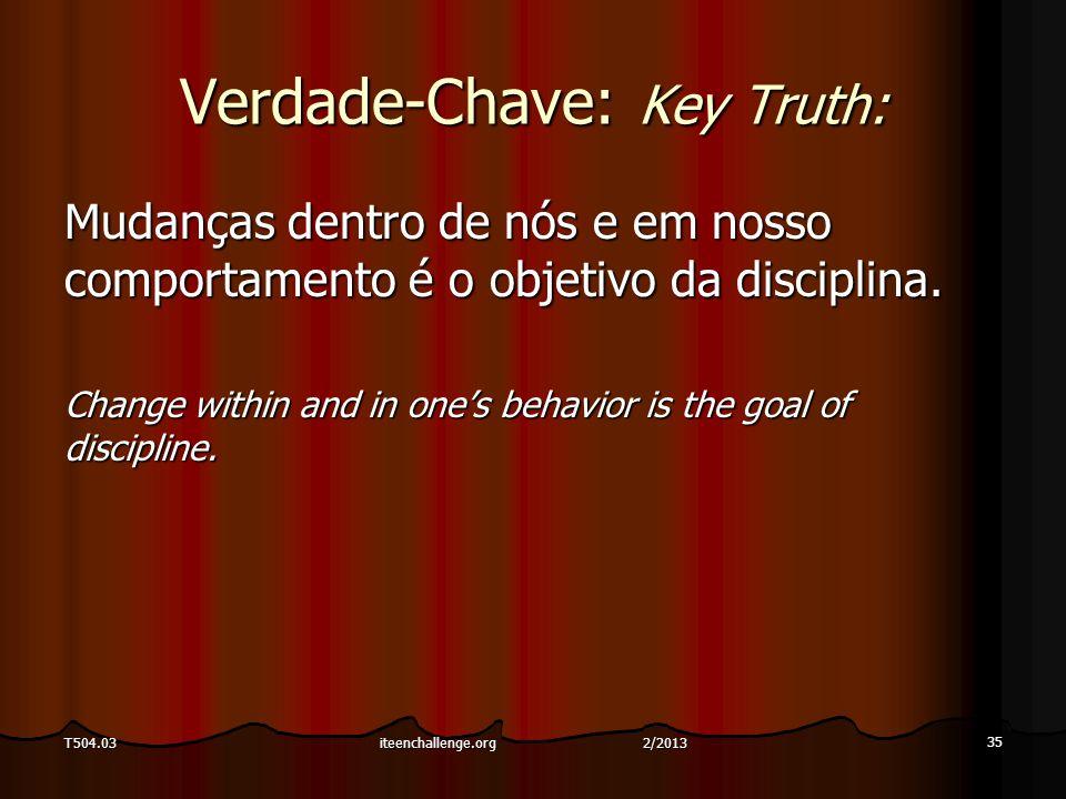 Verdade-Chave: Key Truth: Mudanças dentro de nós e em nosso comportamento é o objetivo da disciplina.