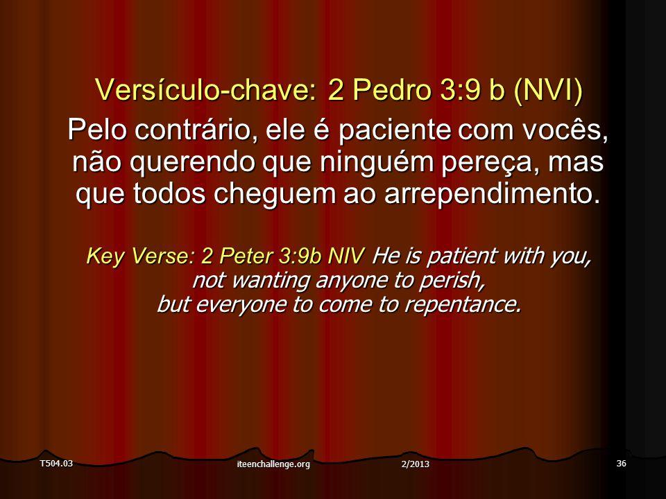 T504.0336 Versículo-chave:2 Pedro 3:9 b (NVI) Pelo contrário, ele é paciente com vocês, não querendo que ninguém pereça, mas que todos cheguem ao arre
