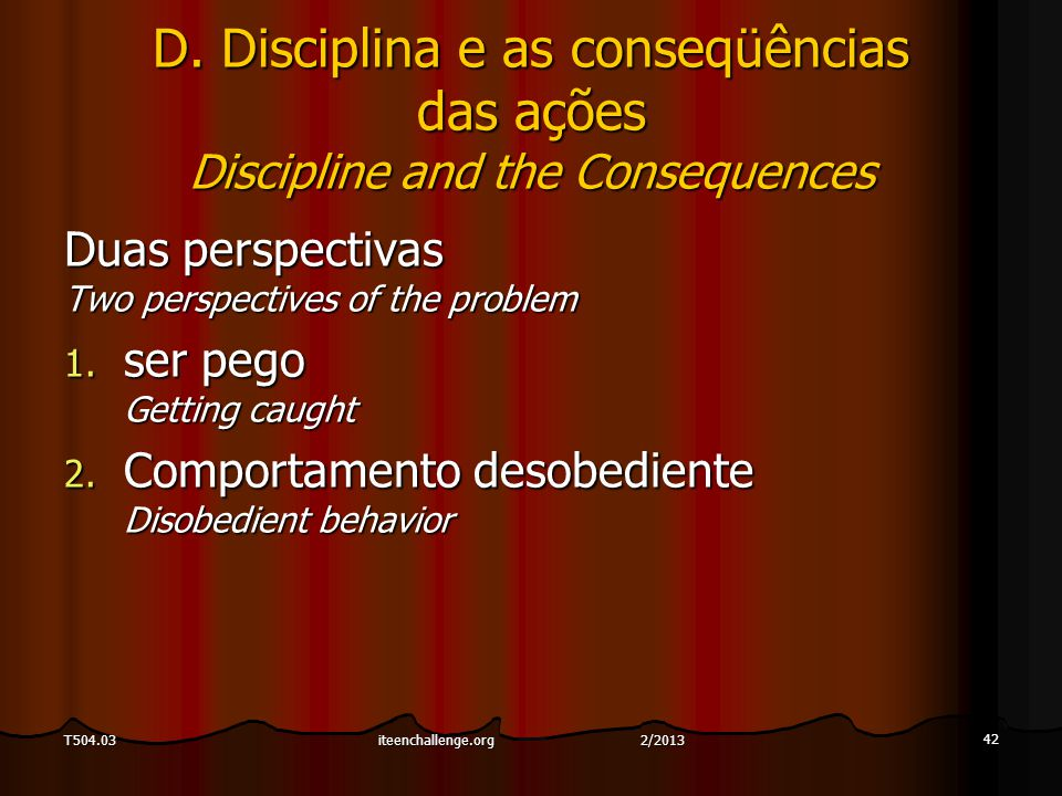 D. Disciplina e as conseqüências das ações Discipline and the Consequences Duas perspectivas Two perspectives of the problem 1. ser pego Getting caugh
