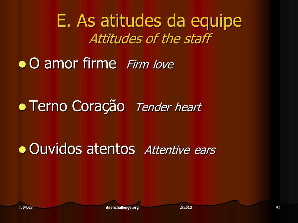 E. As atitudes da equipe Attitudes of the staff O amor firme Firm love O amor firme Firm love Terno Coração Tender heart Terno Coração Tender heart Ou