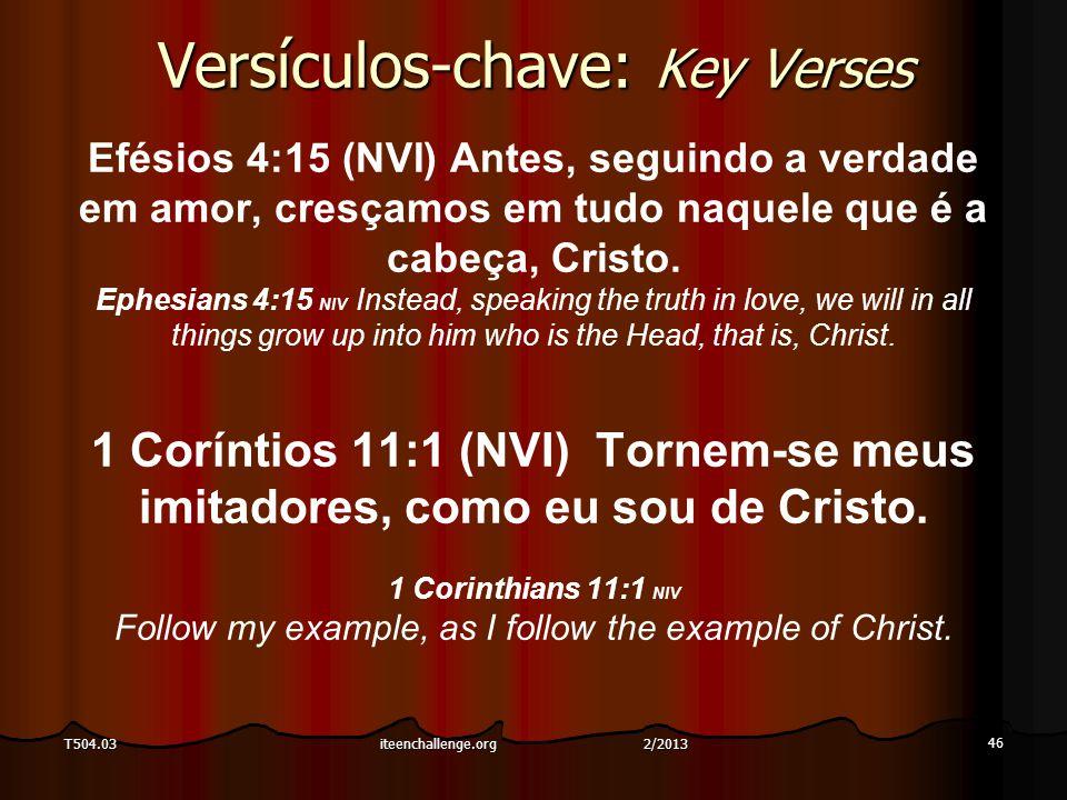 Versículos-chave: Key Verses Efésios 4:15 (NVI) Antes, seguindo a verdade em amor, cresçamos em tudo naquele que é a cabeça, Cristo. Ephesians 4:15 NI