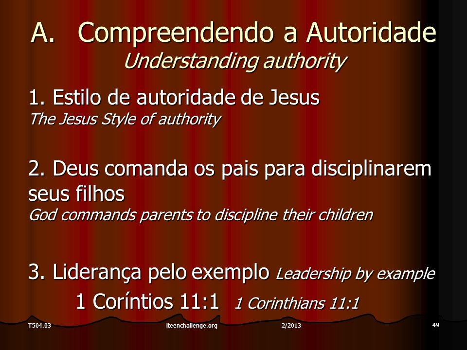 A.Compreendendo a Autoridade Understanding authority 1. Estilo de autoridade de Jesus The Jesus Style of authority 2. Deus comanda os pais para discip