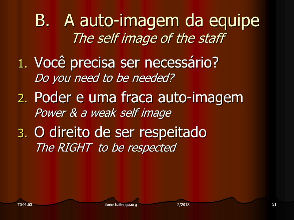 B.A auto-imagem da equipe The self image of the staff 1. Você precisa ser necessário? Do you need to be needed? 2. Poder e uma fraca auto-imagem Power
