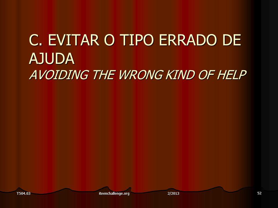 C. EVITAR O TIPO ERRADO DE AJUDA AVOIDING THE WRONG KIND OF HELP 52 T504.03iteenchallenge.org 2/2013