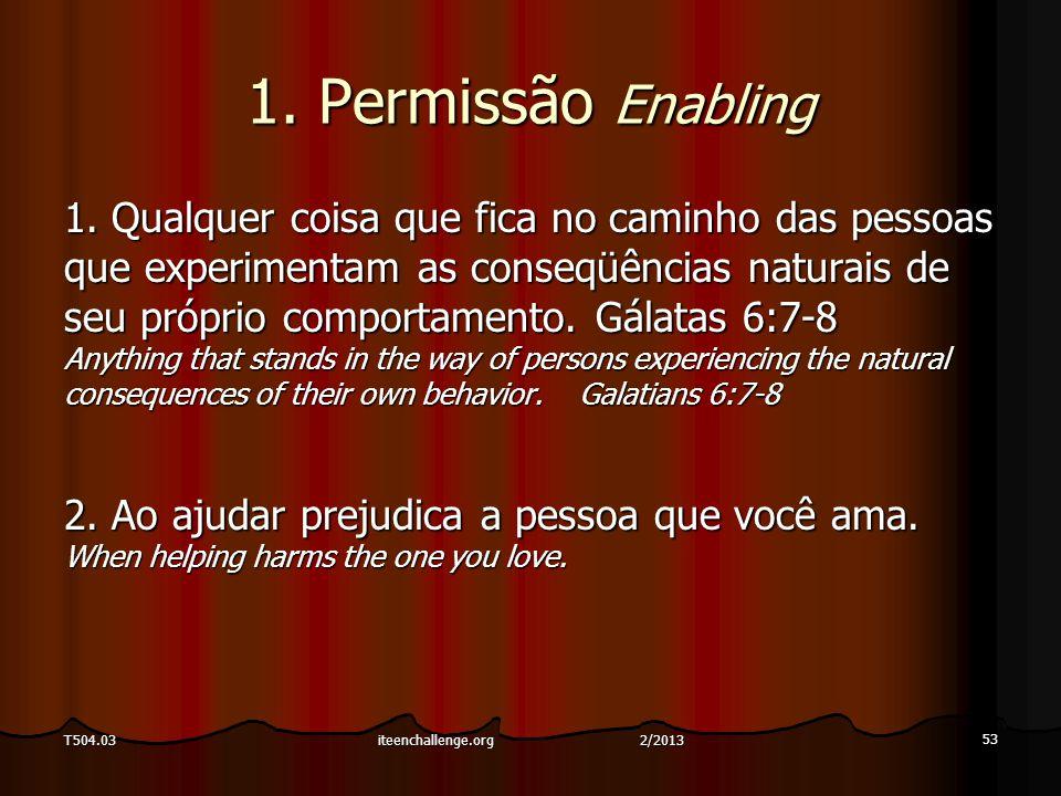 1. Permissão Enabling 1. Qualquer coisa que fica no caminho das pessoas que experimentam as conseqüências naturais de seu próprio comportamento. Gálat
